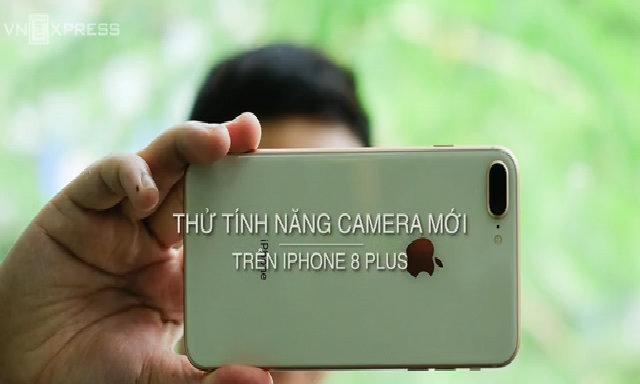 Thử tính năng camera mới trên iPhone 8 Plus