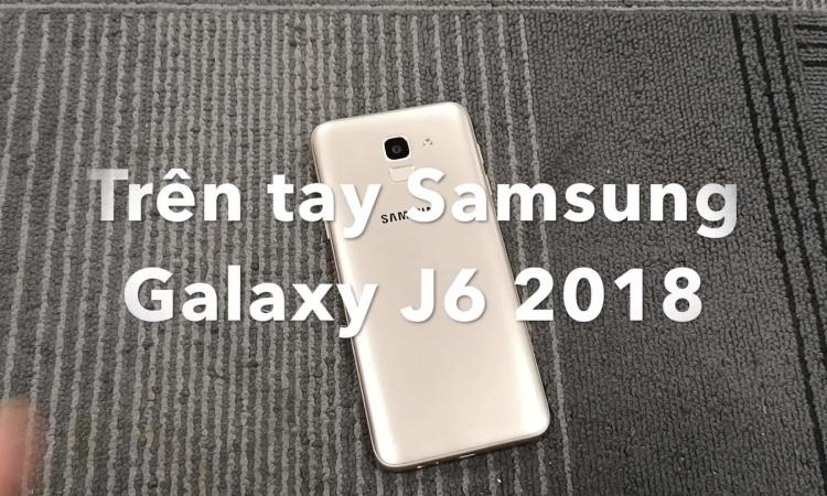 Trên tay Samsung Galaxy J6