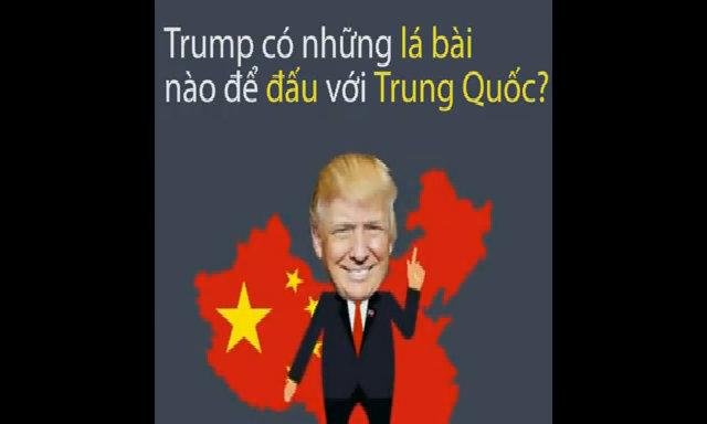 Trump có những lá bài nào để đấu với Trung Quốc